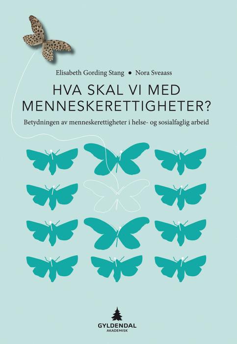 Stang, E.G. & Sveaas, N. (2016). Hva skal vi med menneskerettigheter? Betydningen av menneskerettigheter i helse- og sosialfaglig arbeid (1.utgave.). Oslo: Gyldendal.